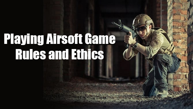 Playing Airsoft Game Rules and Ethics