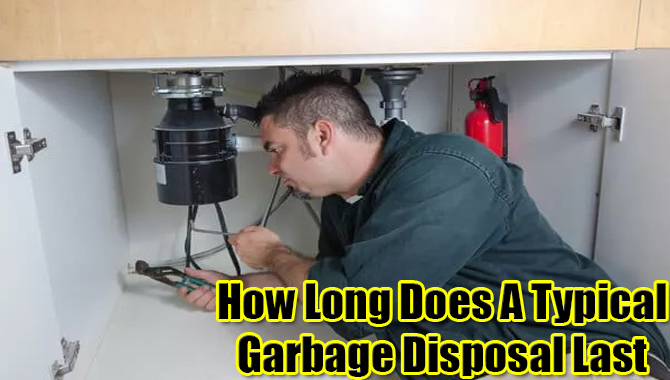 How Long Does A Typical Garbage Disposal Last